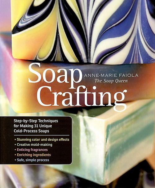 Soapmaking Book on How to Make Homemade Cold Process Soaps - Soap Crafting by Anne-Marie Faiola