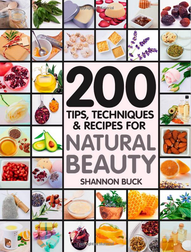 DIY natural beauty book - 200 Tips, Techniques, and Recipes for Natural Beauty
