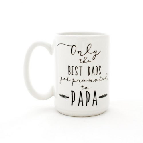 This large 15 oz coffee mug tells Dad, Only the Best Dads Get Promoted to Papa. Makes a lovely homemade Fathers Day gift idea or a fun way to tell him he's going to be a Papa.