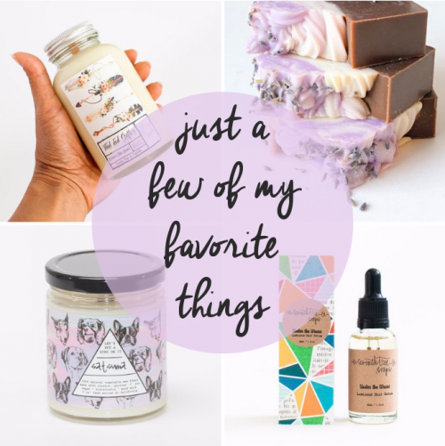 A few of my favorite things! Handmade products for gift giving or a simple everyday luxury for yourself!