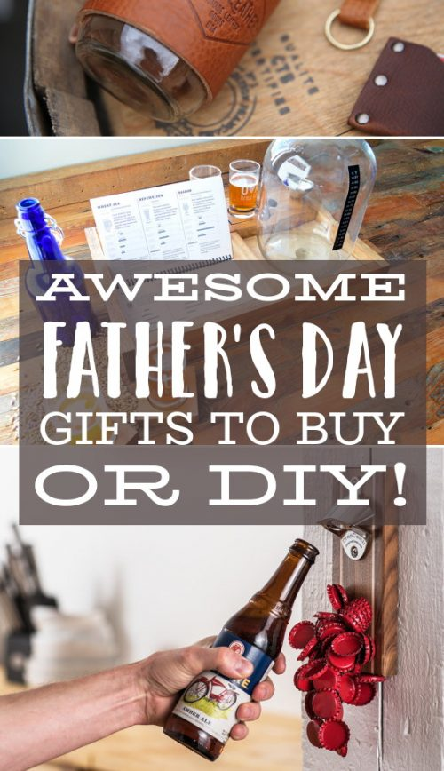Awesome Father's Day gifts you can buy or DIY!
