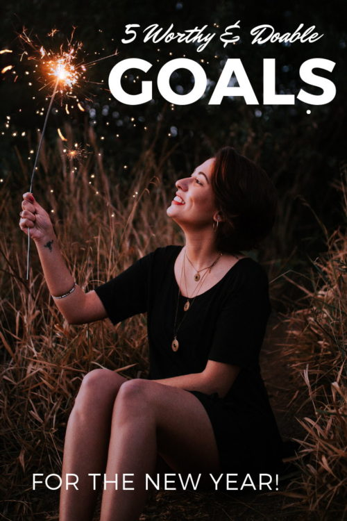Five worthy and doable goals for the New Year. Make the New Year your best year ever by taking the time to try new things and explore the world around you. #goals #inspiration #newyear #resolutions #newyearresolutions #newyearsgoals
